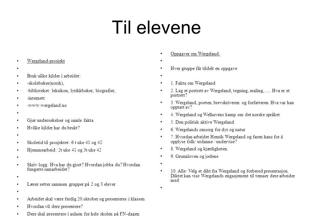Til elevene Wergeland-prosjekt Bruk ulike kilder i arbeidet: