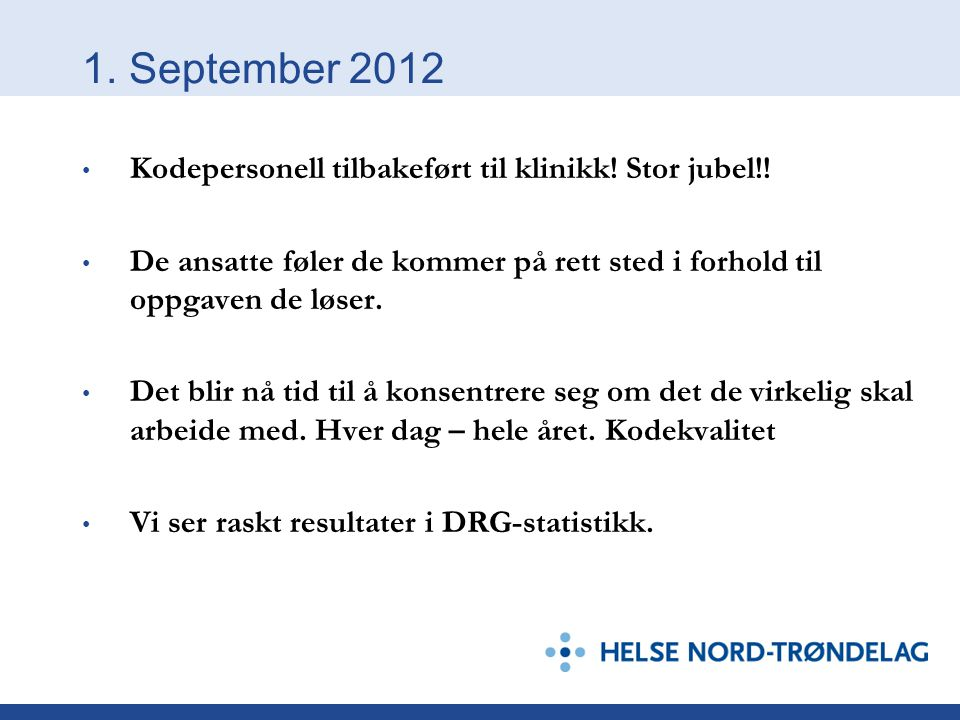 1. September 2012 Kodepersonell tilbakeført til klinikk! Stor jubel!!
