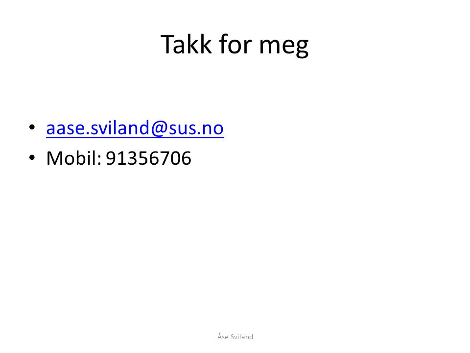 Takk for meg aase.sviland@sus.no Mobil: 91356706 Åse Sviland