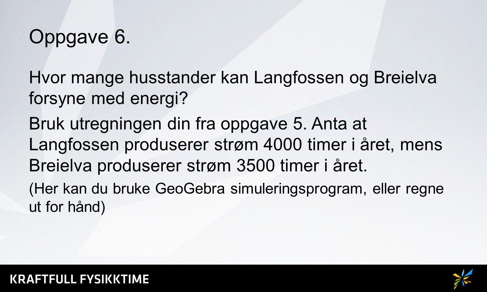 Oppgave 6. Hvor mange husstander kan Langfossen og Breielva forsyne med energi