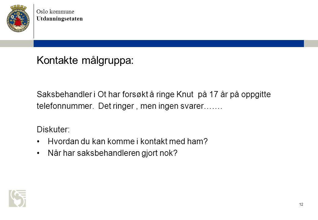 Kontakte målgruppa: Saksbehandler i Ot har forsøkt å ringe Knut på 17 år på oppgitte. telefonnummer. Det ringer , men ingen svarer…….