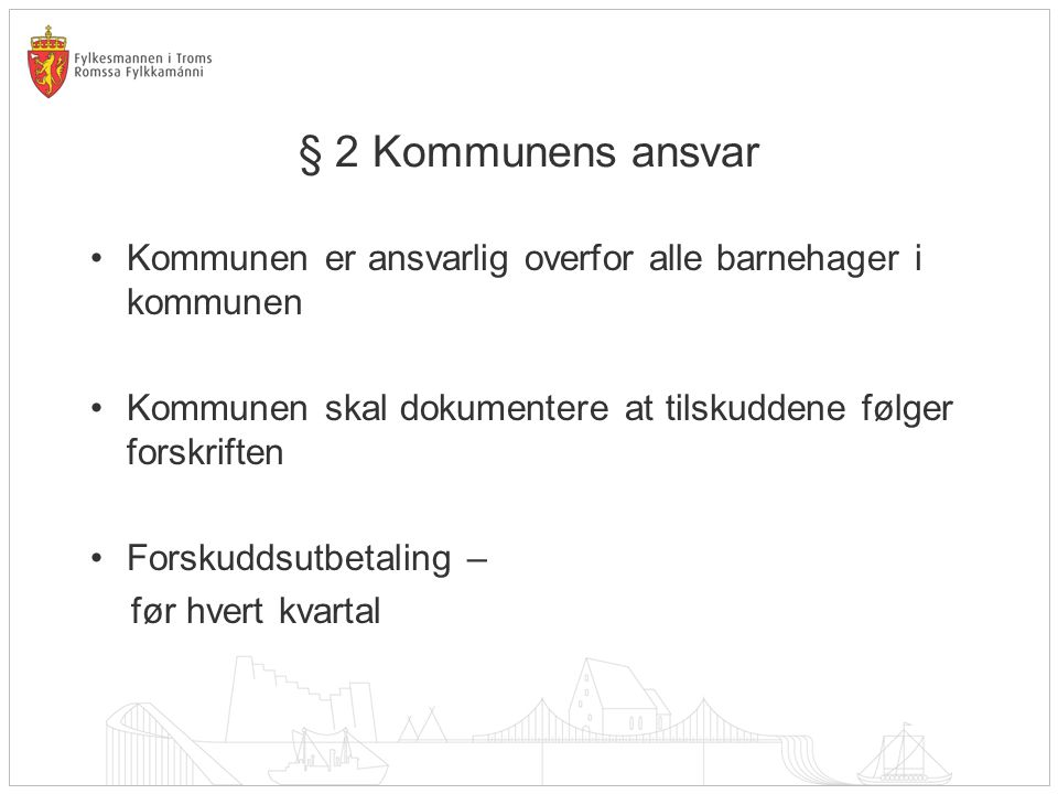 § 2 Kommunens ansvar Kommunen er ansvarlig overfor alle barnehager i kommunen. Kommunen skal dokumentere at tilskuddene følger forskriften.