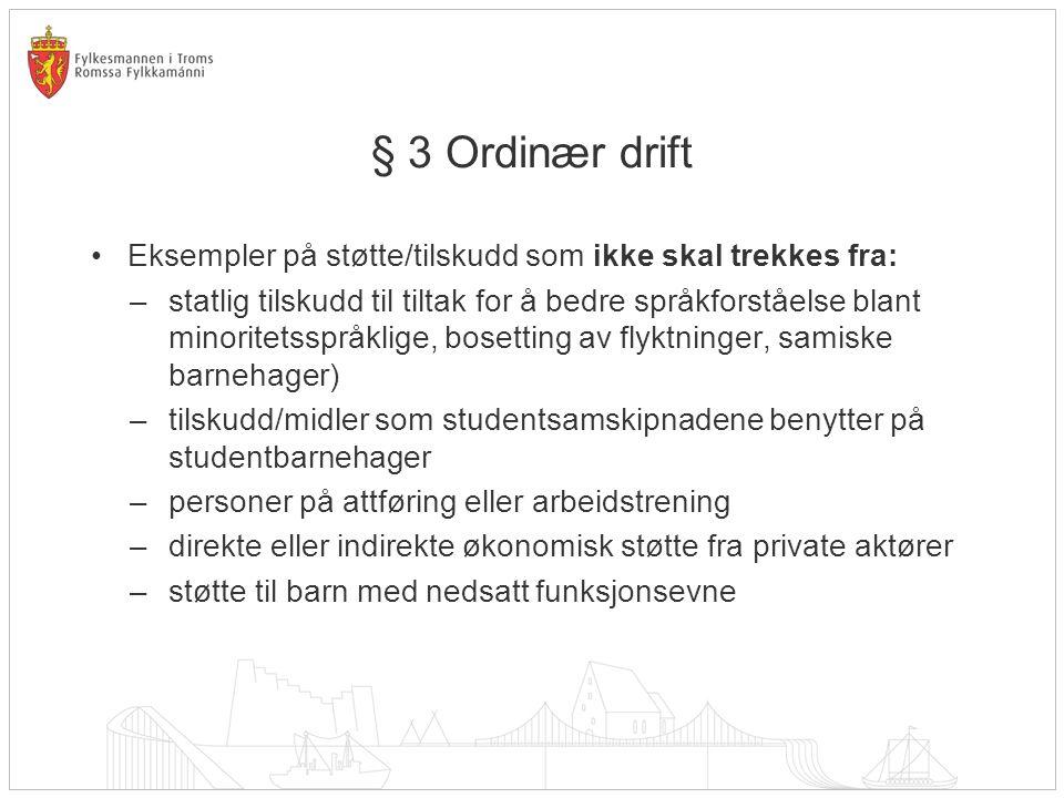 § 3 Ordinær drift Eksempler på støtte/tilskudd som ikke skal trekkes fra: