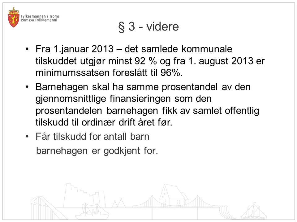 § 3 - videre Fra 1.januar 2013 – det samlede kommunale tilskuddet utgjør minst 92 % og fra 1. august 2013 er minimumssatsen foreslått til 96%.
