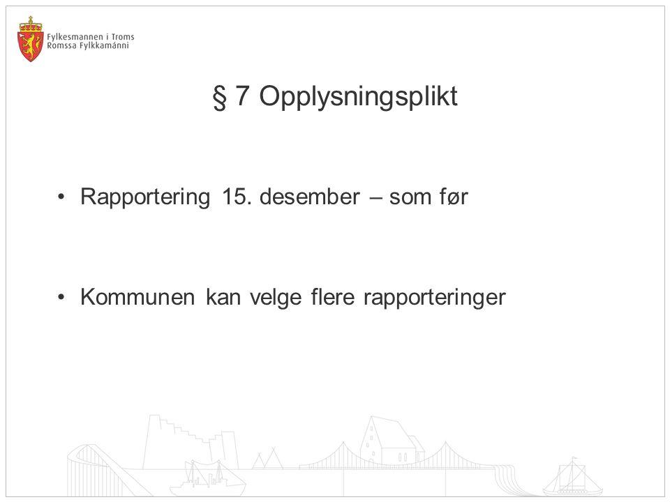 § 7 Opplysningsplikt Rapportering 15. desember – som før