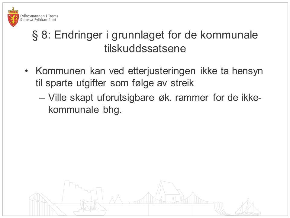 § 8: Endringer i grunnlaget for de kommunale tilskuddssatsene