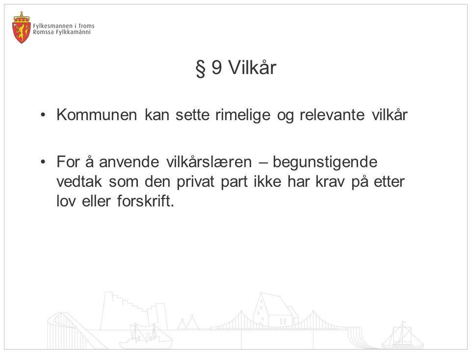 § 9 Vilkår Kommunen kan sette rimelige og relevante vilkår