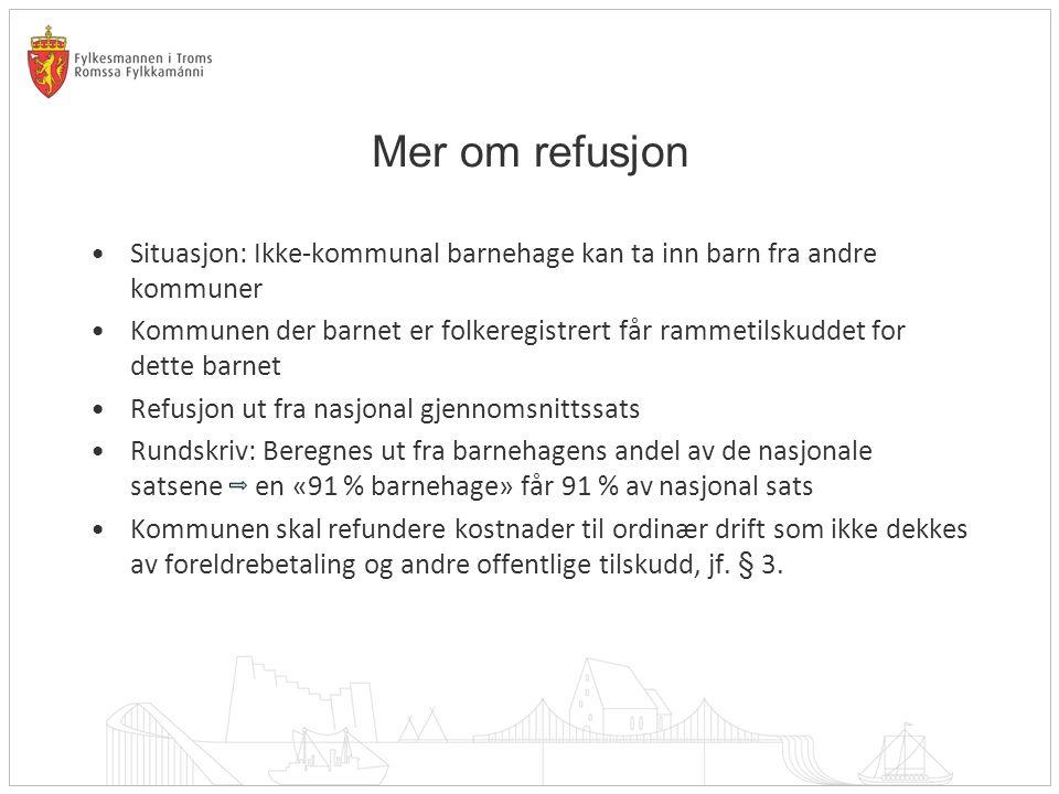 Mer om refusjon Situasjon: Ikke-kommunal barnehage kan ta inn barn fra andre kommuner.