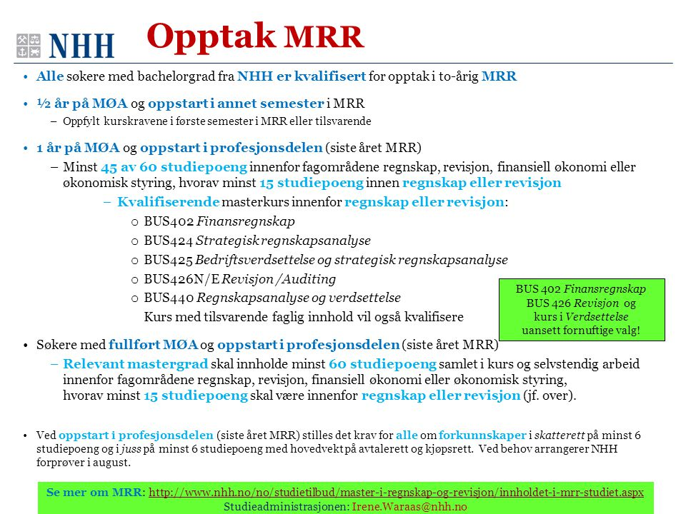 Opptak MRR Alle søkere med bachelorgrad fra NHH er kvalifisert for opptak i to-årig MRR. ½ år på MØA og oppstart i annet semester i MRR.