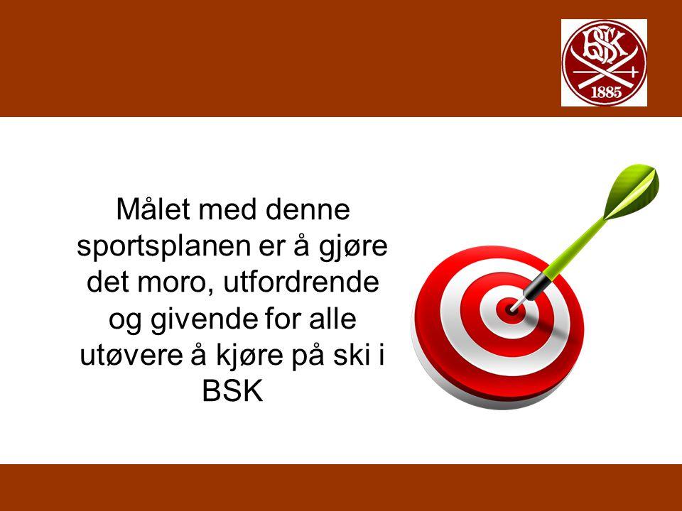 Målet med denne sportsplanen er å gjøre det moro, utfordrende og givende for alle utøvere å kjøre på ski i BSK