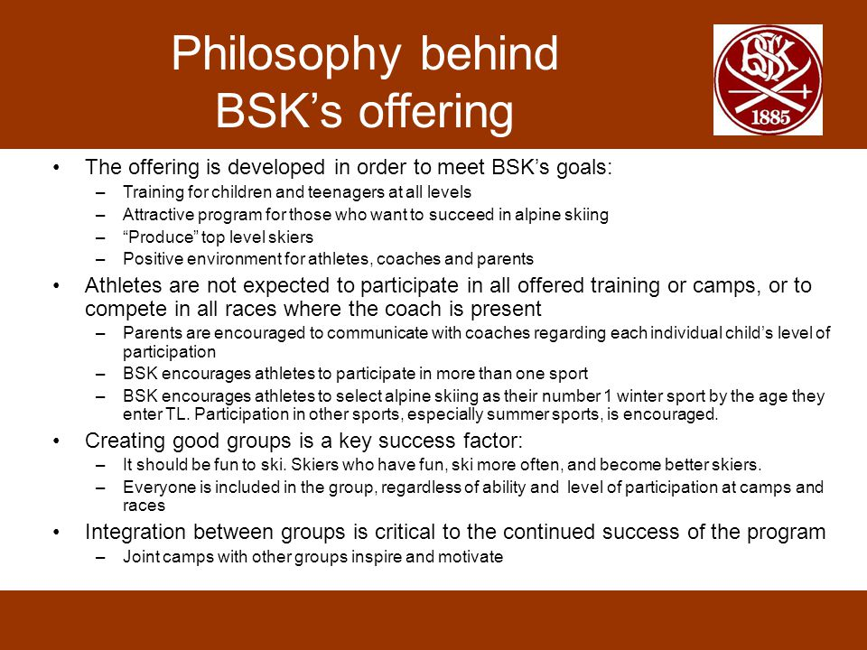 Philosophy behind BSK's offering