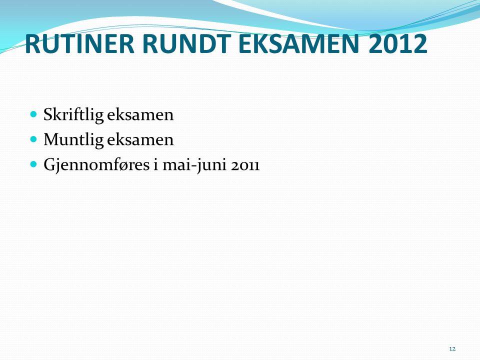 RUTINER RUNDT EKSAMEN 2012 Skriftlig eksamen Muntlig eksamen