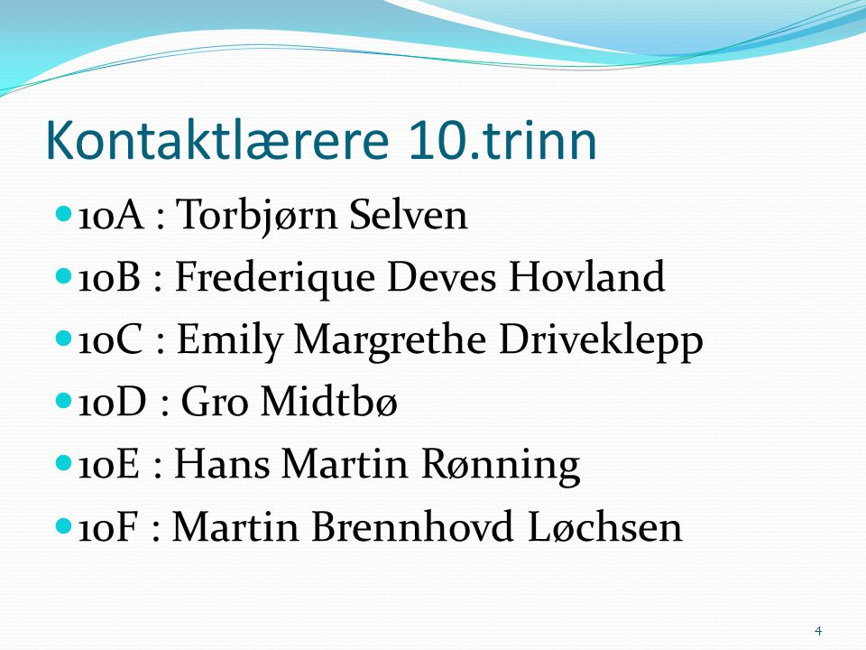 Kontaktlærere 10.trinn 10A : Torbjørn Selven