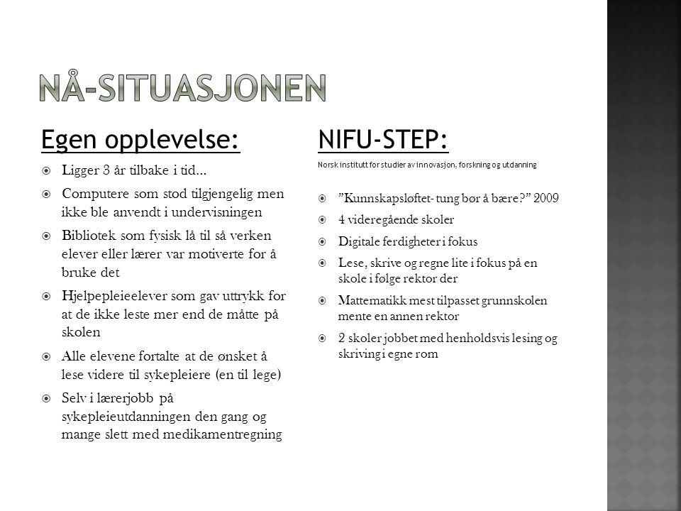 Nå-situasjonen Egen opplevelse: NIFU-STEP: Ligger 3 år tilbake i tid…