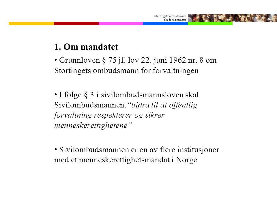 1. Om mandatet Grunnloven § 75 jf. lov 22. juni 1962 nr. 8 om Stortingets ombudsmann for forvaltningen.