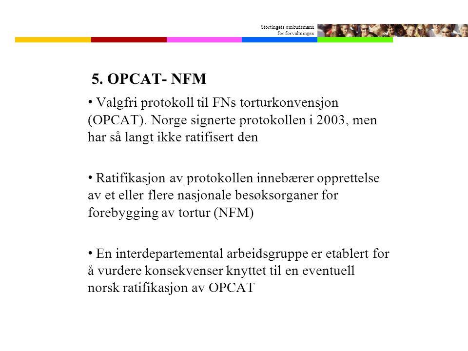 5. OPCAT- NFM Valgfri protokoll til FNs torturkonvensjon (OPCAT). Norge signerte protokollen i 2003, men har så langt ikke ratifisert den.