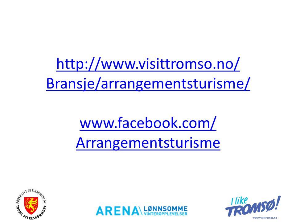 http://www.visittromso.no/ Bransje/arrangementsturisme/ www.facebook.com/ Arrangementsturisme