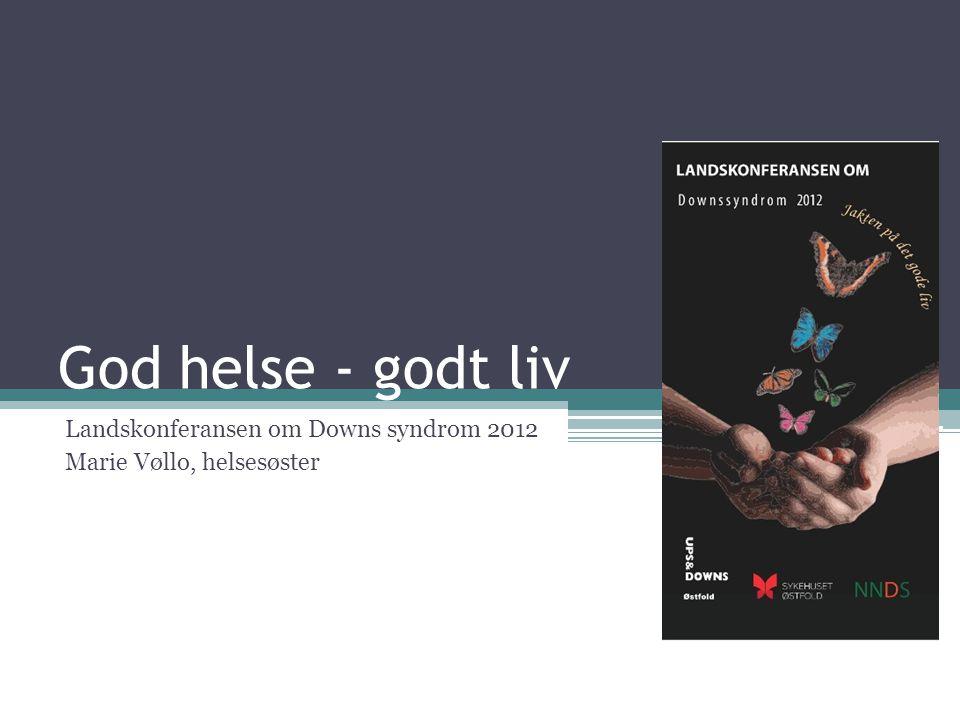 Landskonferansen om Downs syndrom 2012 Marie Vøllo, helsesøster