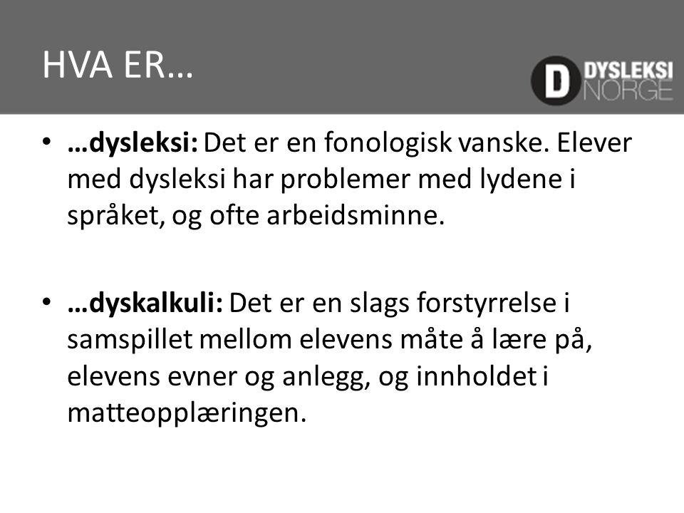 HVA ER… …dysleksi: Det er en fonologisk vanske. Elever med dysleksi har problemer med lydene i språket, og ofte arbeidsminne.