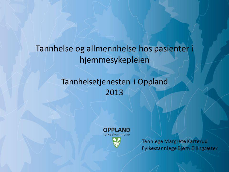 Tannhelse og allmennhelse hos pasienter i hjemmesykepleien Tannhelsetjenesten i Oppland 2013