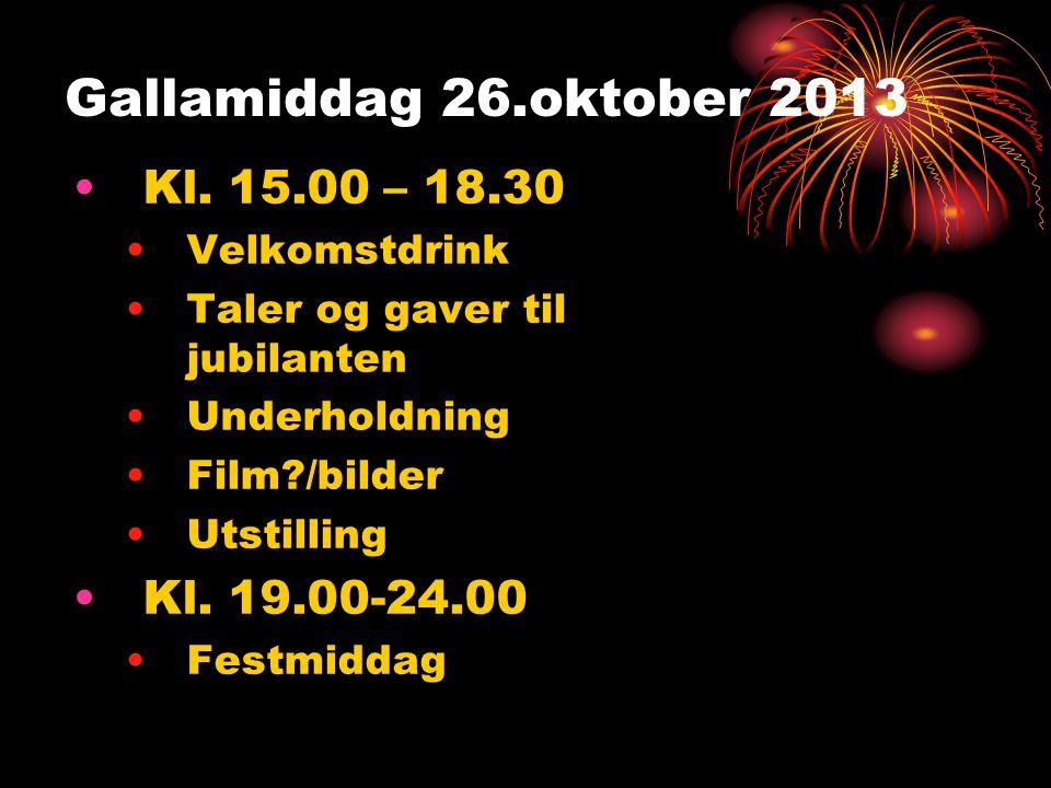 Gallamiddag 26.oktober 2013 Kl. 15.00 – 18.30 Kl. 19.00-24.00