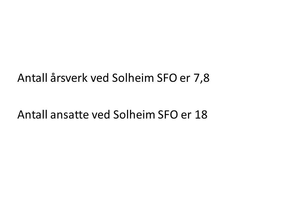 Antall årsverk ved Solheim SFO er 7,8 Antall ansatte ved Solheim SFO er 18