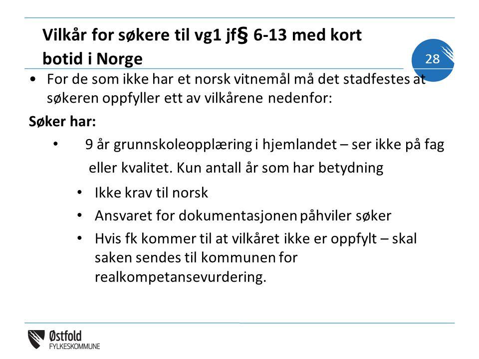 Vilkår for søkere til vg1 jf§ 6-13 med kort botid i Norge