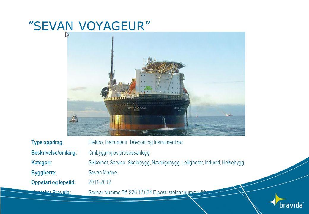 SEVAN VOYAGEUR Type oppdrag: Elektro, Instrument, Telecom og Instrument rør. Beskrivelse/omfang: Ombygging av prosessanlegg.