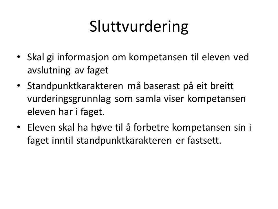 Sluttvurdering Skal gi informasjon om kompetansen til eleven ved avslutning av faget.