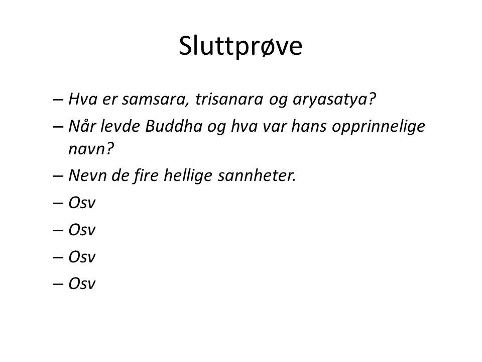 Sluttprøve Hva er samsara, trisanara og aryasatya