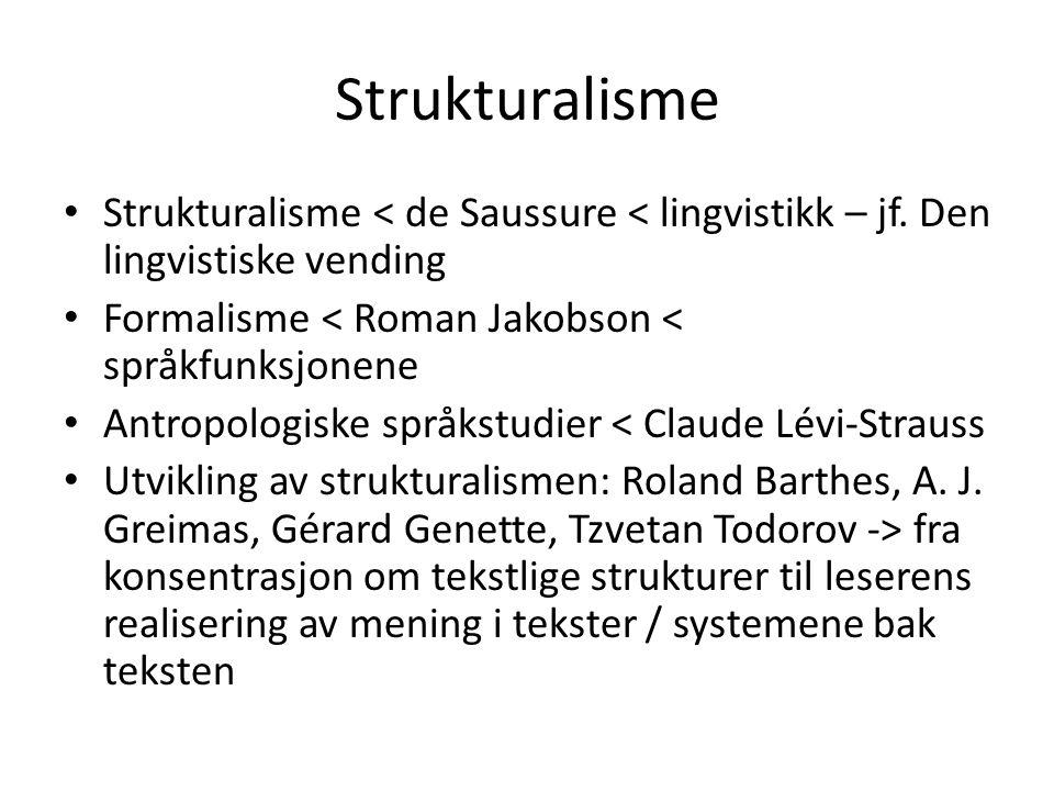 Strukturalisme Strukturalisme < de Saussure < lingvistikk – jf. Den lingvistiske vending. Formalisme < Roman Jakobson < språkfunksjonene.