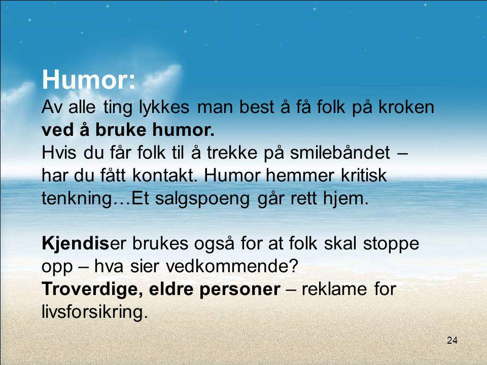 Humor: Av alle ting lykkes man best å få folk på kroken ved å bruke humor.