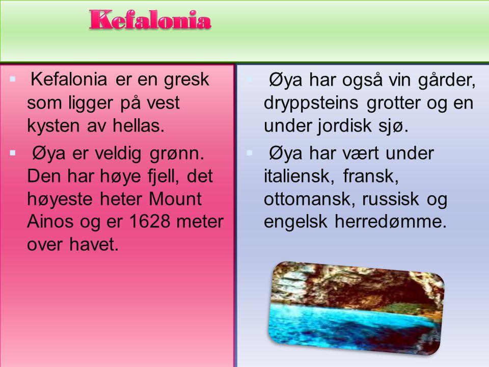 Kefalonia Kefalonia er en gresk som ligger på vest kysten av hellas.