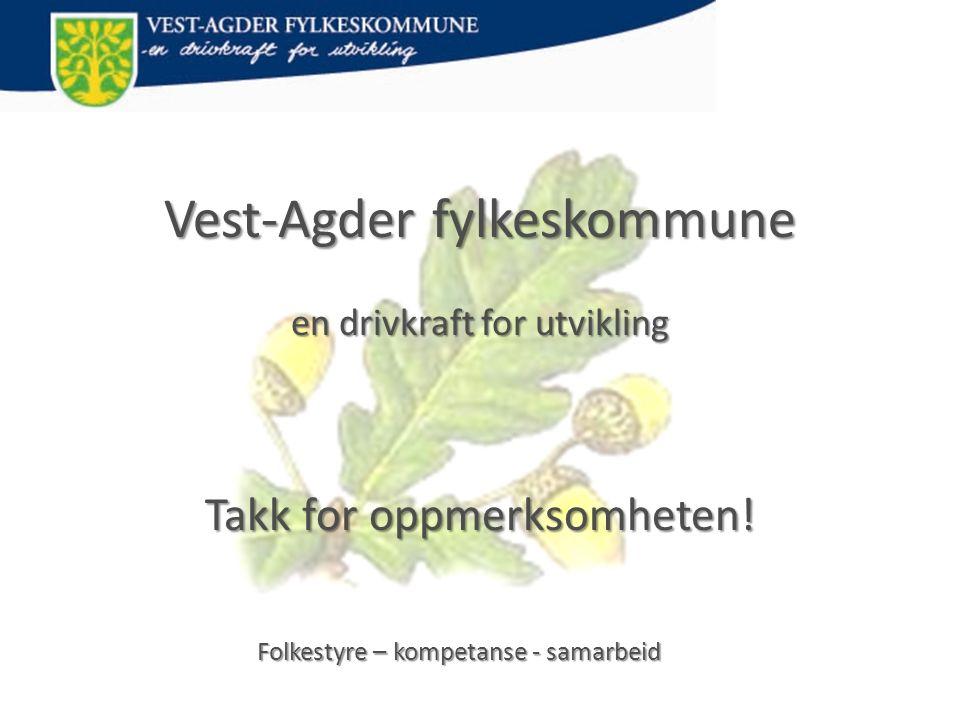 Vest-Agder fylkeskommune en drivkraft for utvikling Takk for oppmerksomheten!