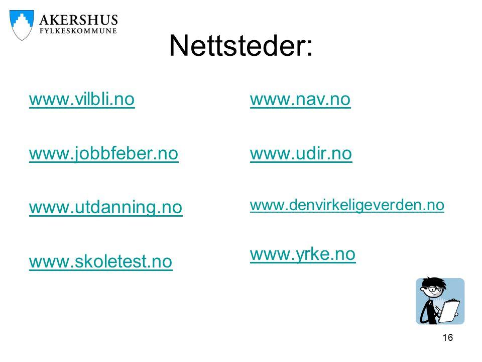 Nettsteder: www.vilbli.no www.jobbfeber.no www.utdanning.no