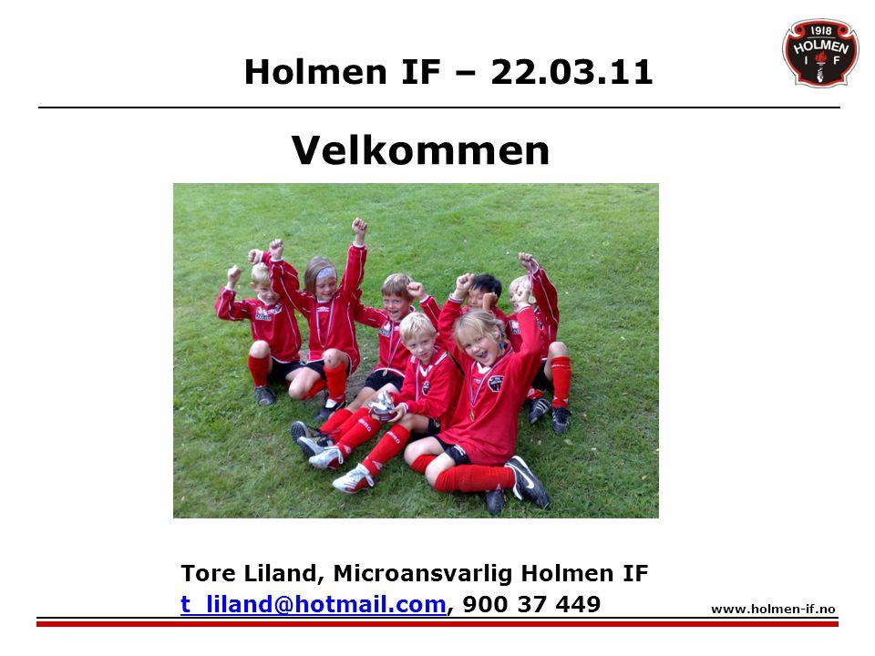 Velkommen Holmen IF – 22.03.11 Tore Liland, Microansvarlig Holmen IF
