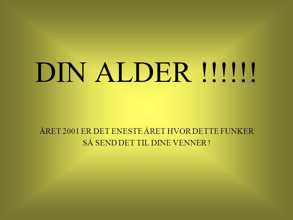 DIN ALDER !!!!!! ÅRET 2001 ER DET ENESTE ÅRET HVOR DETTE FUNKER