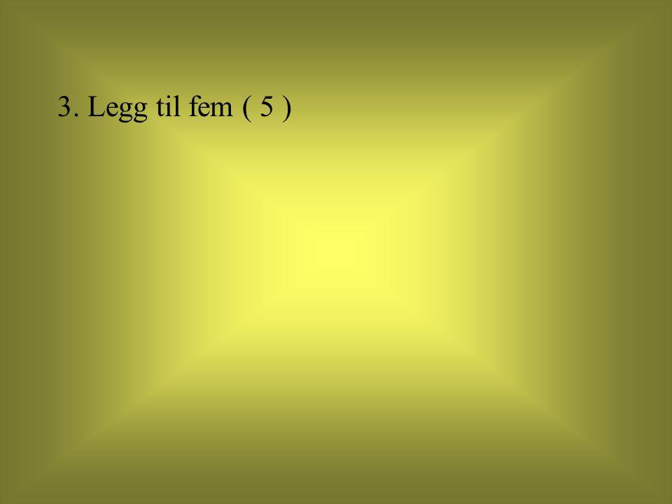 3. Legg til fem ( 5 )