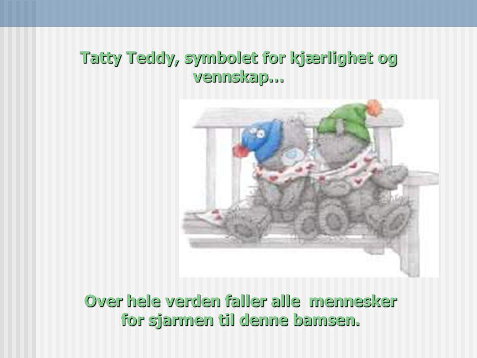 Tatty Teddy, symbolet for kjærlighet og vennskap…