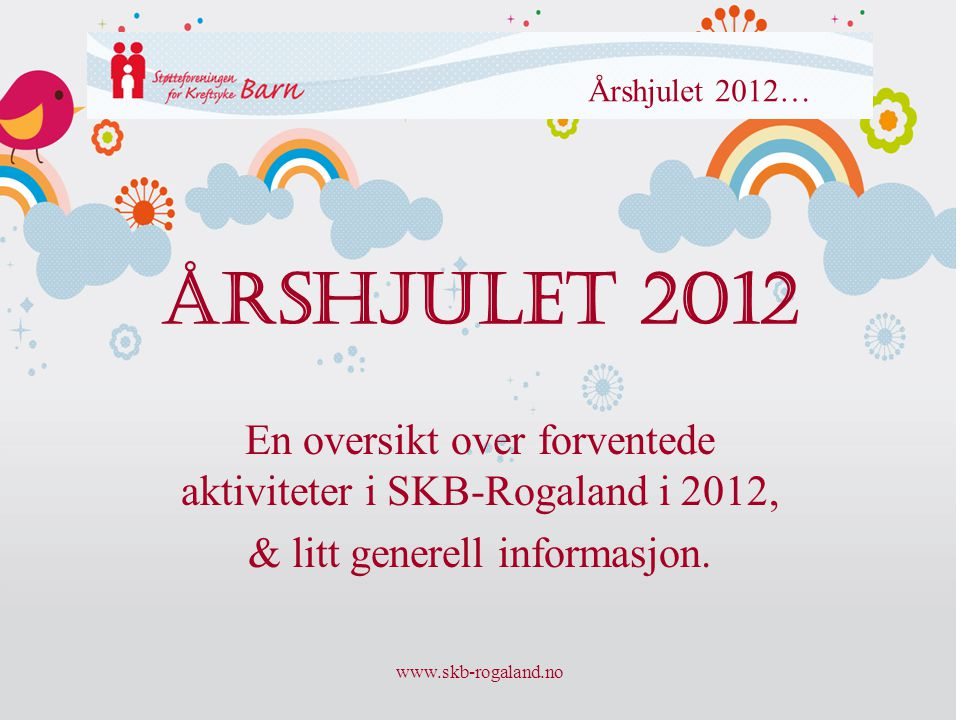 Årshjulet 2012… Årshjulet 2012. En oversikt over forventede aktiviteter i SKB-Rogaland i 2012, & litt generell informasjon.