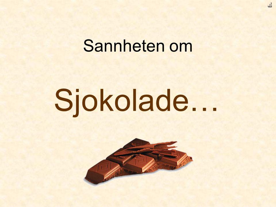ﻙ Sannheten om Sjokolade…