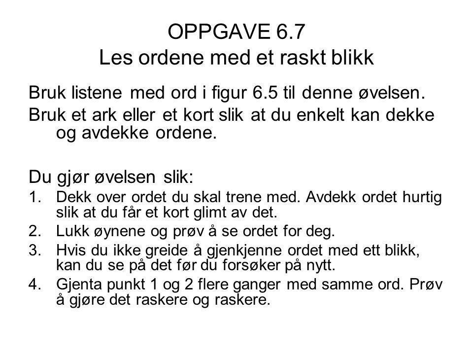 OPPGAVE 6.7 Les ordene med et raskt blikk