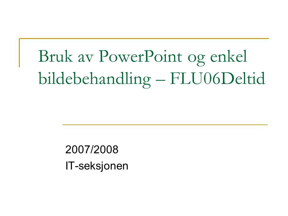 Bruk av PowerPoint og enkel bildebehandling – FLU06Deltid