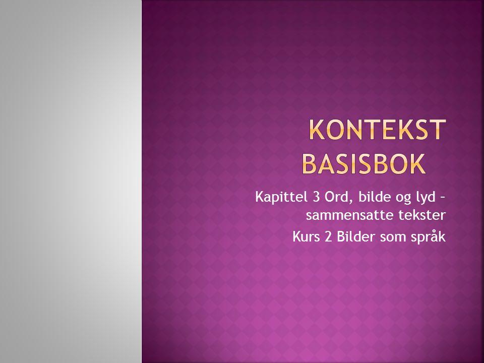 Kontekst Basisbok Kapittel 3 Ord, bilde og lyd – sammensatte tekster