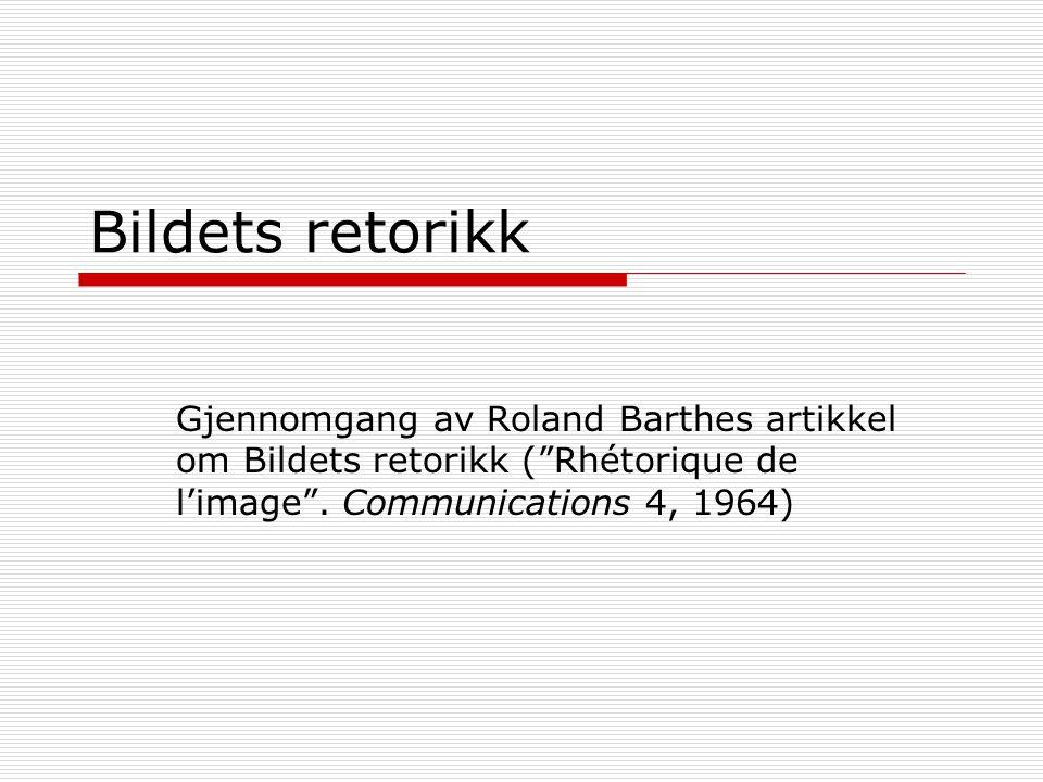 Bildets retorikk Gjennomgang av Roland Barthes artikkel om Bildets retorikk ( Rhétorique de l'image .