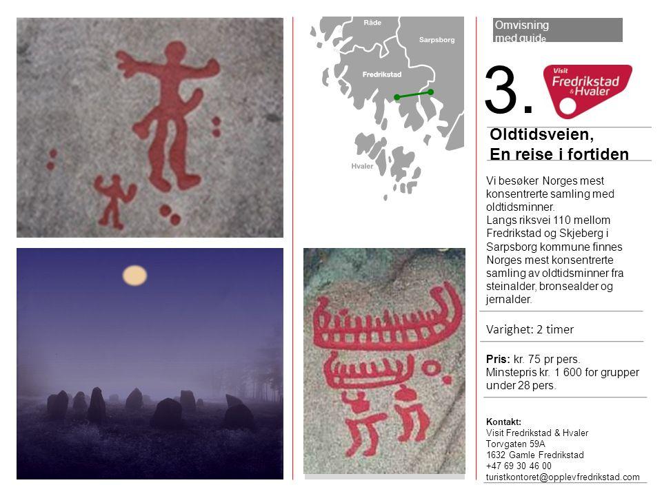 3. Oldtidsveien, En reise i fortiden Varighet: 2 timer Omvisning