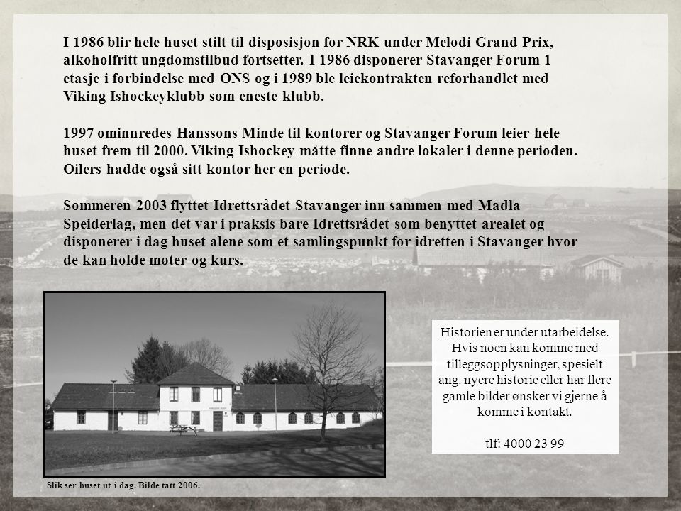 I 1986 blir hele huset stilt til disposisjon for NRK under Melodi Grand Prix, alkoholfritt ungdomstilbud fortsetter. I 1986 disponerer Stavanger Forum 1 etasje i forbindelse med ONS og i 1989 ble leiekontrakten reforhandlet med Viking Ishockeyklubb som eneste klubb.