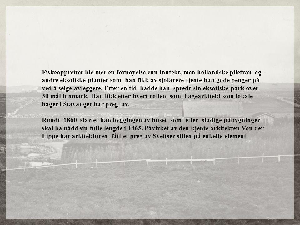 Fiskeopprettet ble mer en fornøyelse enn inntekt, men hollandske piletrær og andre eksotiske planter som han fikk av sjøfarere tjente han gode penger på ved å selge avleggere. Etter en tid hadde han spredt sin eksotiske park over 30 mål innmark. Han fikk etter hvert rollen som hagearkitekt som lokale hager i Stavanger bar preg av.