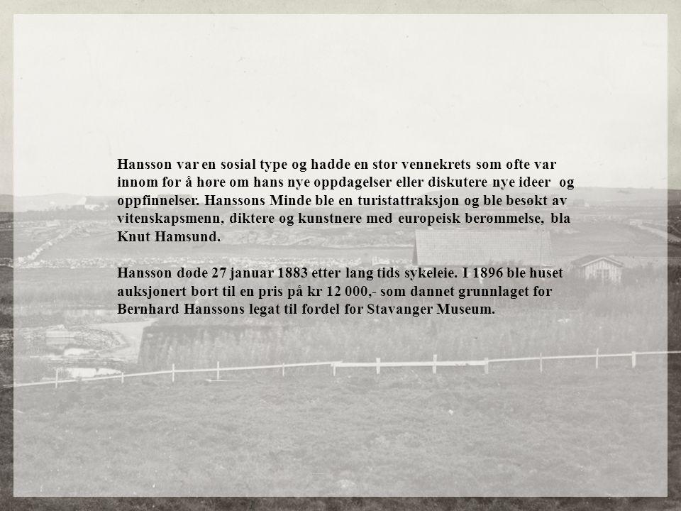 Hansson var en sosial type og hadde en stor vennekrets som ofte var innom for å høre om hans nye oppdagelser eller diskutere nye ideer og oppfinnelser. Hanssons Minde ble en turistattraksjon og ble besøkt av vitenskapsmenn, diktere og kunstnere med europeisk berømmelse, bla Knut Hamsund.