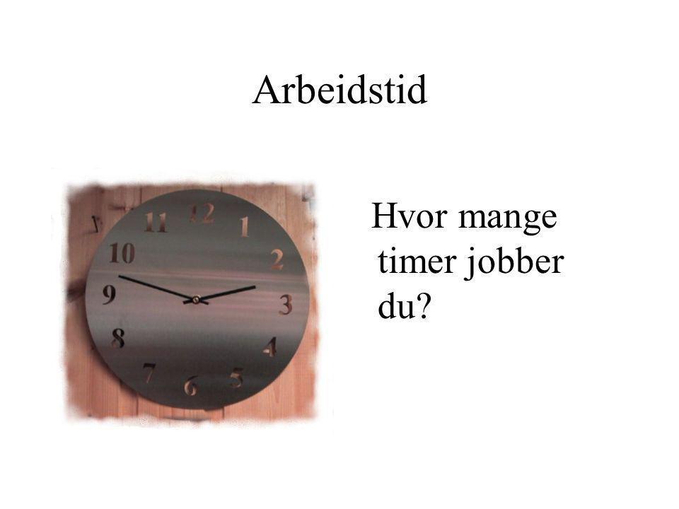 Arbeidstid Hvor mange timer jobber du
